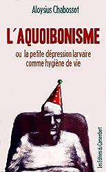 L'Aquoibonisme ou la Petite Dépression Larvaire comme Hygiène de Vie