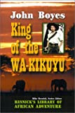 King of the Wa-Kikuyu, John Boyes, 1570901279