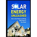 Solar Energy Unleashed: How to Save Money by Utilizing Solar Power in Your Home!The world is realizing with increasing urgency that our traditional energy sources just aren't cutting it any longer. Solar is finally coming into its own, so learn about...