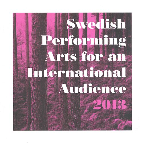 Swedish Performing Arts for an International Audience 2013 Swedish ArtsCouncil