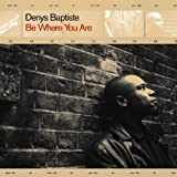 Be Where You Are By Denys Baptiste (2004-03-15)