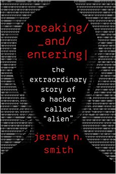 "image for Breaking and Entering: The Extraordinary Story of a Hacker Called ""Alien"""