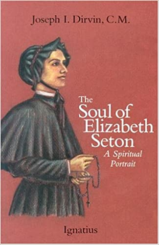 The Soul Of Elizabeth Seton A Spiritual Portrait Joseph I Dirvin 9780898702699 Amazon Books
