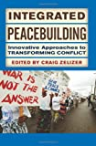 Integrated Peacebuilding : Innovative Approaches to Transforming Conflict, Zelizer, Craig, 081334509X