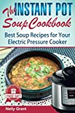 The Instant Pot  Soup Cookbook: Best Soup Recipes for Your Electric Pressure Cooker