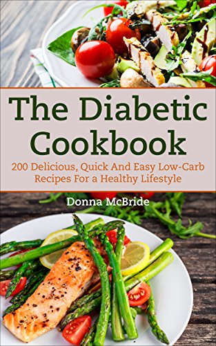 Diabetic Cookbook: 200 Delicious, Quick and Easy Low-Carb Recipes for a Healthy Lifestyle