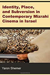 Identity, Place, and Subversion in Contemporary Mizrahi Cinema in Israel