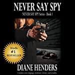 Never Say Spy: The Never Say Spy Series, Book 1 | Diane Henders