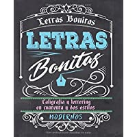Letras Bonitas: Caligrafía y lettering en cuarenta y dos estilos modernos (Spanish Edition)