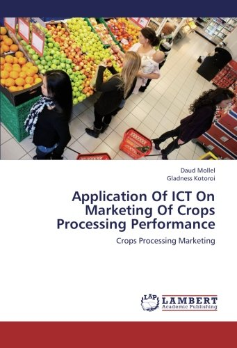 Download Application Of ICT On Marketing Of Crops Processing Performance: Crops Processing Marketing PDF