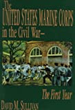 The United States Marine Corps in the Civil War-The First Year, David M. Sullivan, 1572490403
