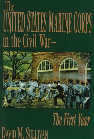 The United States Marine Corps in the Civil War: The First Year