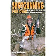 Shotgunning for Deer: Guns, Loads, and Techniques for the Modern Hunter