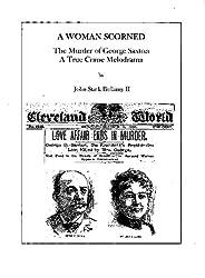 A Woman Scorned: The Murder of George Saxton -- A True Crime Melodrama
