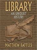 Library, Matthew Battles, 0786268506