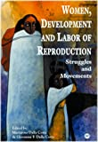 Women, Development and Labor Reproduction : Issues of Struggles and Movements, Costa, Giovanna F. Dalla, 0865436223