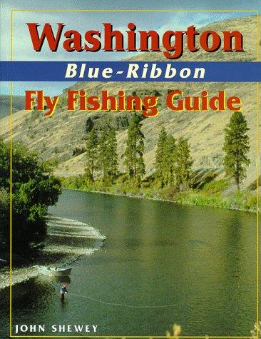Washington Blue-Ribbon Fly Fishing Guide (Blue-Ribbon Fly Fishing Guides) (Best States For Fly Fishing)