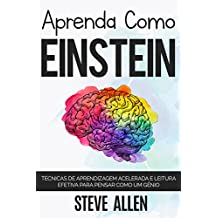 Aprenda como Einstein: Técnicas de aprendizagem acelerada e leitura efetiva para pensar como um gênio: Memorize mais, se concentre melhor e leia eficazmente para aprender qualquer coisa