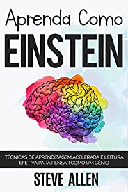 Aprenda como Einstein: Técnicas de aprendizagem acelerada e leitura efetiva para pensar como um gênio: Memoriz