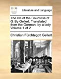 img - for The life of the Countess of G. By Gellert. Translated from the German, by a lady. Volume 1 of 2 book / textbook / text book