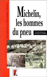 Les hommes du pneu. Tome 1 : Michelin par André Gueslin