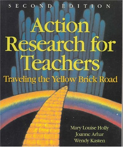 Action Research for Teachers: Traveling the Yellow Brick Road (2nd Edition) -