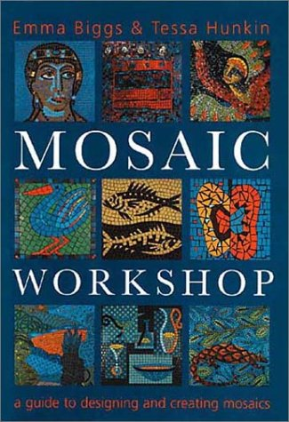 Mosaic Workshop: A Guide to Designing & Creating Mosaics