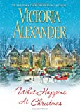 What Happens at Christmas, Victoria Alexander, 0758255683