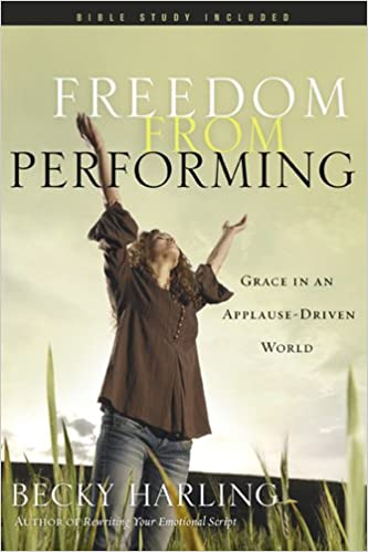 Freedom from Performing  Grace in an Applause-Driven World  Becky Harling   9781600064296  Amazon.com  Books b4af46f5d39