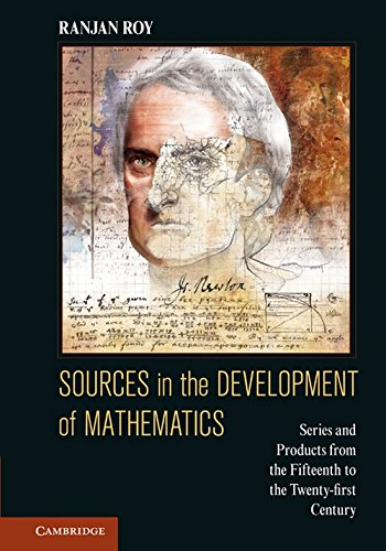 Sources in the Development of Mathematics: Series and Products from the Fifteenth to the Twenty-first Century