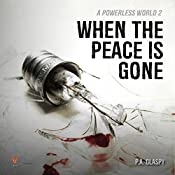 When the Peace Is Gone: A Powerless World Series, Book 2   P. A. Glaspy