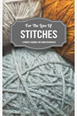 For the Love of Stitches: A Project Journal for Yarn Enthusiasts Paperback