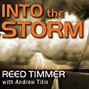 Into the Storm: Violent Tornadoes, Killer Hurricanes, and Death-defying Adventures in Extreme Weather Audiobook by Reed Timmer, Andrew Tilin Narrated by Joshua Swanson