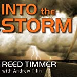Into the Storm: Violent Tornadoes, Killer Hurricanes, and Death-defying Adventures in Extreme Weather | Reed Timmer,Andrew Tilin