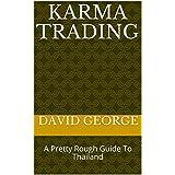 Karma Trading: A Pretty Rough Guide To Thailand