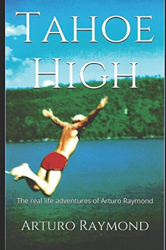 Tahoe High: The real life adventures of Arturo Raymond