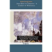 John Dene of Toronto; a Comedy of Whitehall - (ANNOTATED)  Morden Edition  [Cliffs Notes]