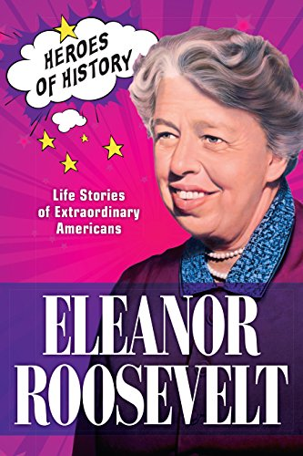 Eleanor Roosevelt: Life Stories of Extraordinary Americans (Time Heroes of History #4)