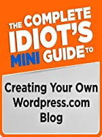 The Complete Idiot's Mini Guide to Creating Your Own Wordpress.Com Blog (Alex Rider)