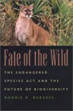img - for Fate of the Wild: The Endangered Species Act and the Future of Biodiversity book / textbook / text book
