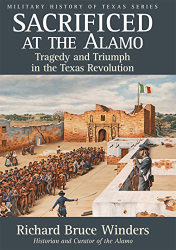 Sacrificed at the Alamo: Tragedy and Triumph in the Texas Revolution (Military History of Texas Series)
