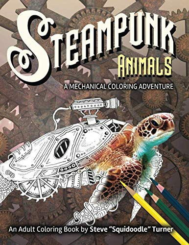 Steampunk Animals - A Mechanical Coloring Adventure: Vintage and Futuristic mechanical animals to ()