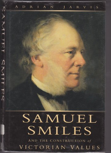 Samuel Smiles: And the Construction of Victorian Values