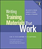 Writing Training Materials That Work: How To TrainAnyone To Do Anything