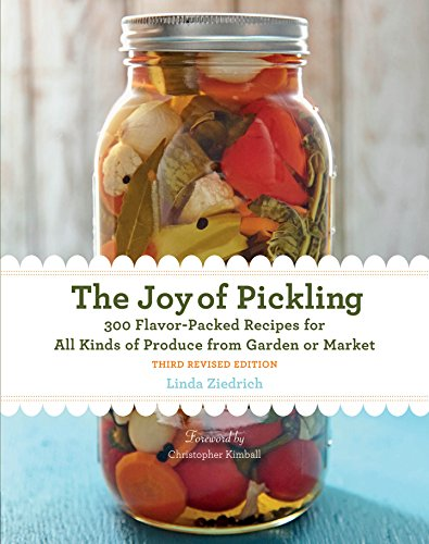 The Joy of Pickling, 3rd Edition: 300 Flavor-Packed Recipes for All Kinds of Produce from Garden or Market by [Ziedrich, Linda]
