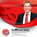The BIG Goals System: The Masters of Goal Setting on Achieving Success Audiobook by Zig Ziglar, Brian Tracy, Bob Proctor, Laura Stack, Larry Iverson, Krish Dhanam, Brad Worthley, Jennifer Sedlock, Bill Bartmann Narrated by Zig Ziglar, Brian Tracy, Bob Proctor, Laura Stack, Larry Iverson, Krish Dhanam, Brad Worthley, Jennifer Sedlock, Bill Bartmann