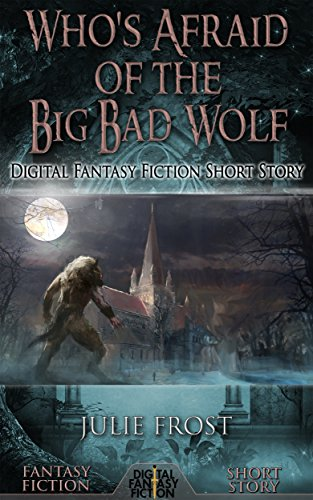 Who's Afraid of the Big Bad Wolf: Digital Fantasy Fiction Short Story (DigitalFictionPub.com Fantasy Fiction Short Stories Book 29)