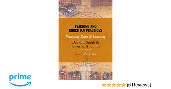 Teaching and christian practices reshaping faith and learning teaching and christian practices reshaping faith and learning david i smith james k smith a dorothy bass craig dykstra 9780802866851 amazon fandeluxe Image collections