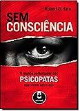 Sem Consciência. O Mundo Perturbador dos Psicopatas que Vivem Entre Nós