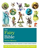 The Fairy Bible: Everything You Ever Wanted to Know About the World of Fairies (The Godsfield Bible Series)
